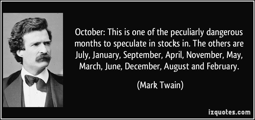 quote-october-this-is-one-of-the-peculiarly-dangerous-months-to-speculate-in-stocks-in-the-others-are-mark-twain-297906